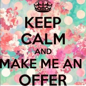 Other - Keep calm, check my closet out and make an offer!